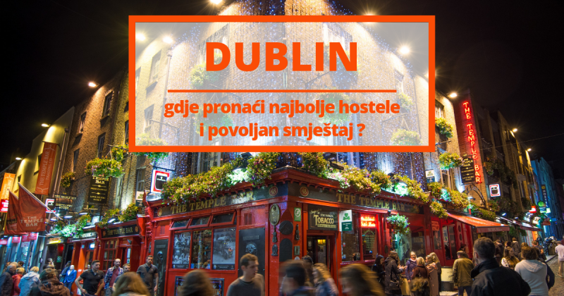 Dublin - gdje pronaći najbolje hostele i povoljan smještaj ?