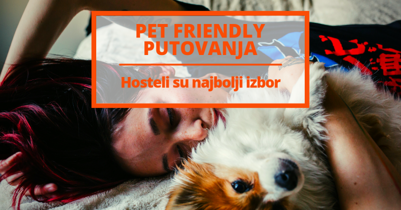 Pet friendly putovanje? Hosteli su najbolji izbor!