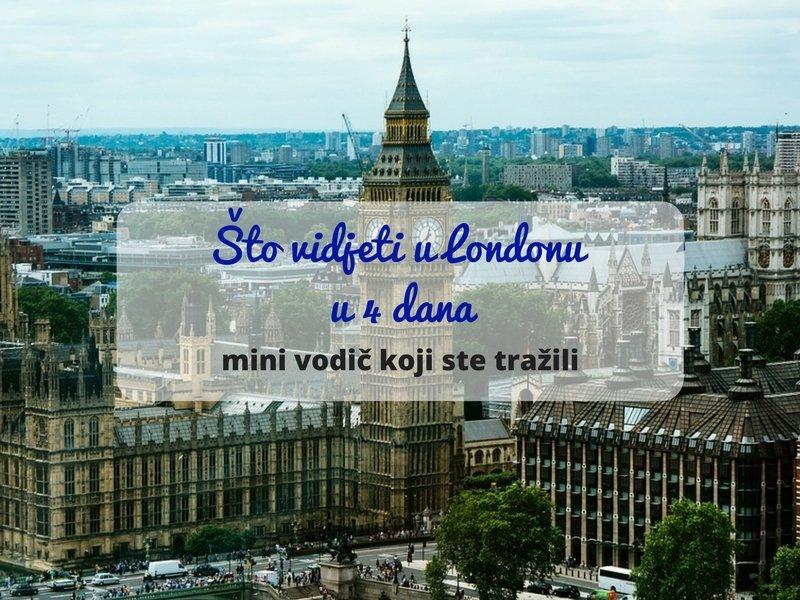 Što vidjeti u Londonu u 4 dana: mini vodič koji ste tražili