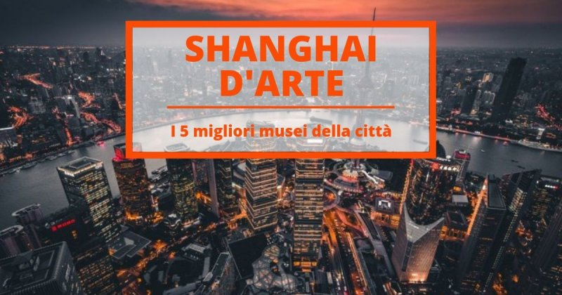 Shanghai contemporanea, capitale cinese dell'arte