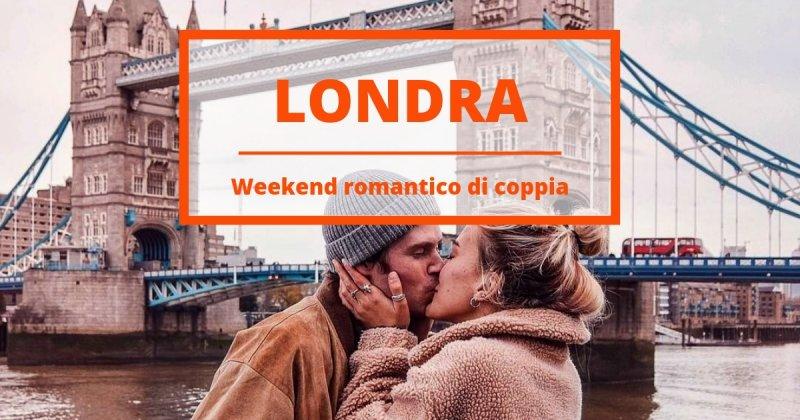 Cosa fare a Londra in coppia: il nostro weekend romantico in 10 mosse