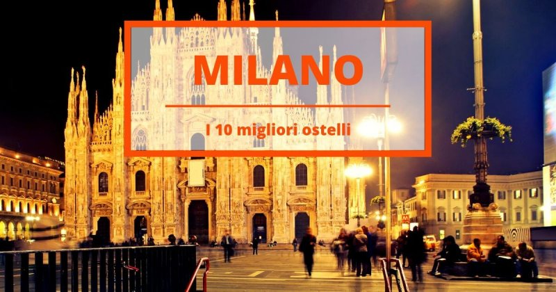 I 10 migliori ostelli a Milano