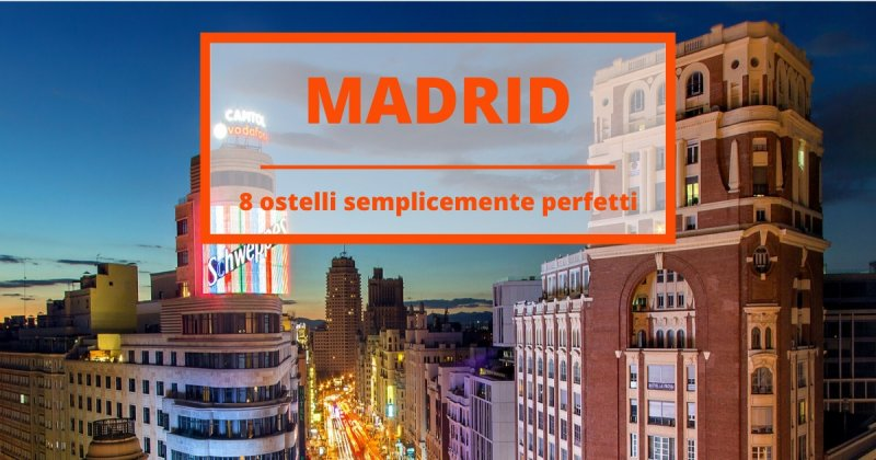 8 ostelli a Madrid belli ed economici per un weekend lowcost