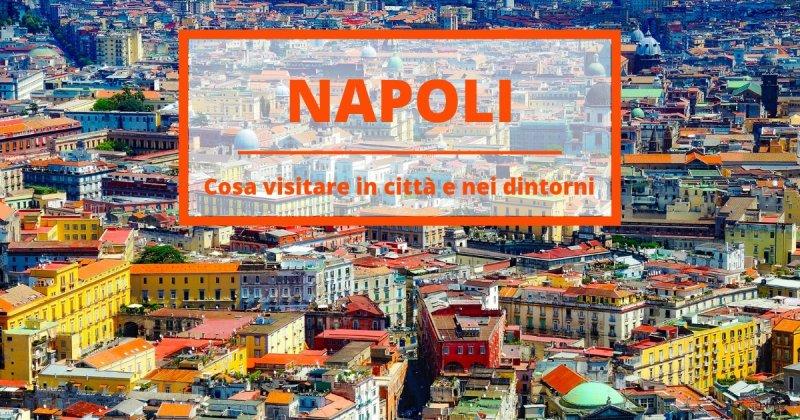 Cosa vedere a Napoli e dintorni in 7 giorni