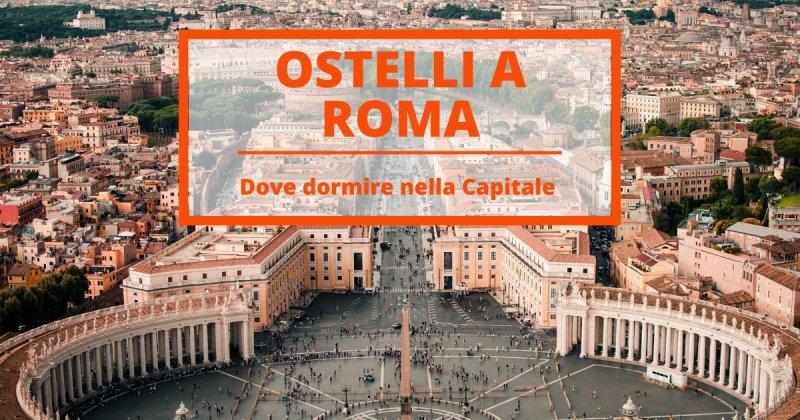 Ostelli Roma: dove e come scegliere l'alloggio perfetto