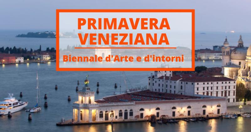 Primavera a Venezia nel segno della Biennale d'Arte nello spirito del mondo