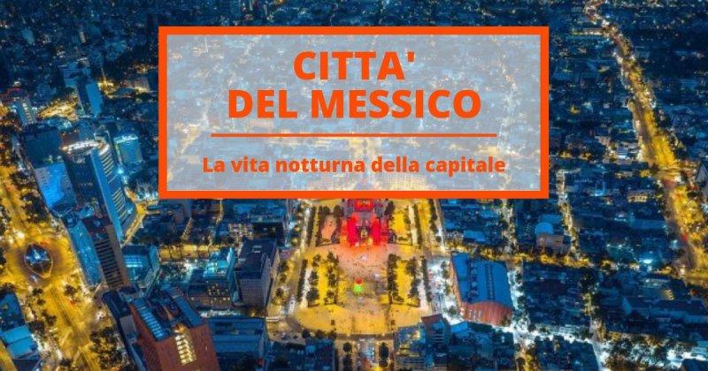 Scopri la sorprendente vita notturna di Città del Messico