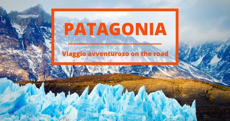 Viaggio zaino in spalla in Patagonia: 9 avventure da vivere una volta nella vita