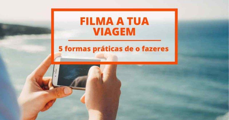 5 formas muito práticas de filmares as tuas viagens