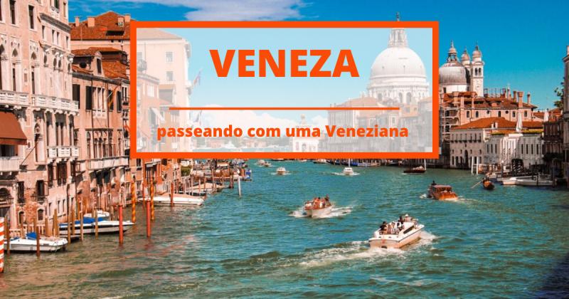 De pontes, canais e ruelas: o guia para descobrir Veneza através de uma Veneziana