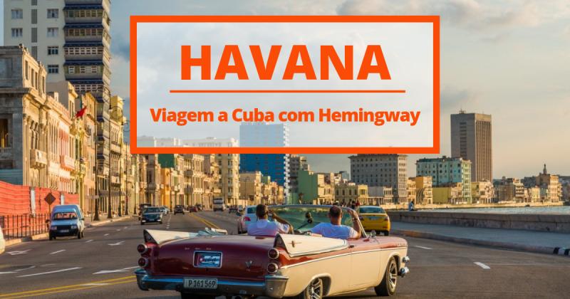 Passeie por Havana seguindo os passos de Ernest Hemingway