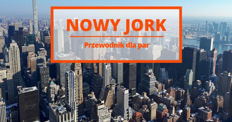 10 dni w Nowym Jorku: przewodnik na następny romantyczny wypad