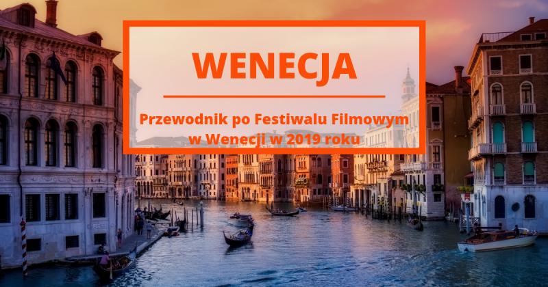 Jak najlepiej wykorzystać Międzynarodowy Festiwal Filmowy w Wenecji