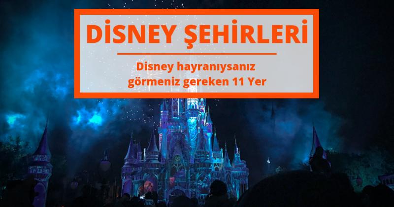 Disney Hayranlarının Görmesi Gereken 11 Yer