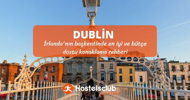 Dublin En İyi Hostel'ler ve Ekonomik Konaklama Rehberi 2020
