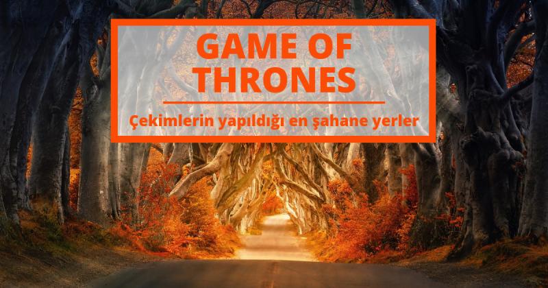 Game of Thrones'un Çekildiği En İyi Yerleri Keşfedin