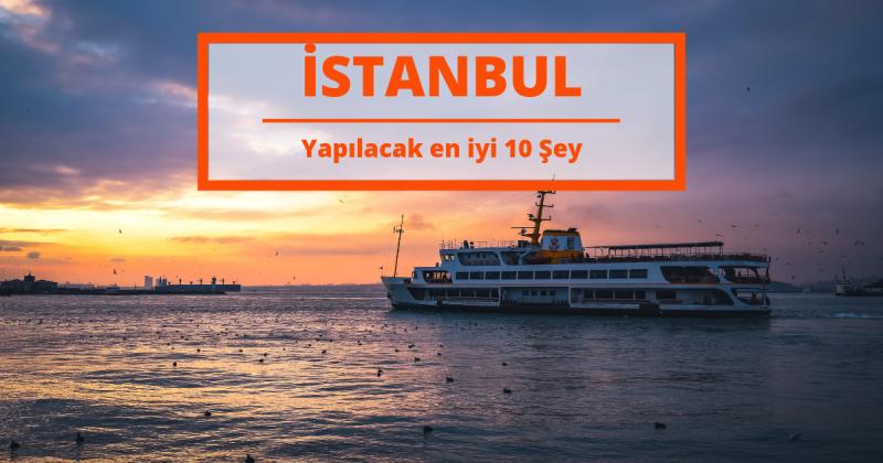 İstanbul'da Yapılacak En İyi 10 Şey