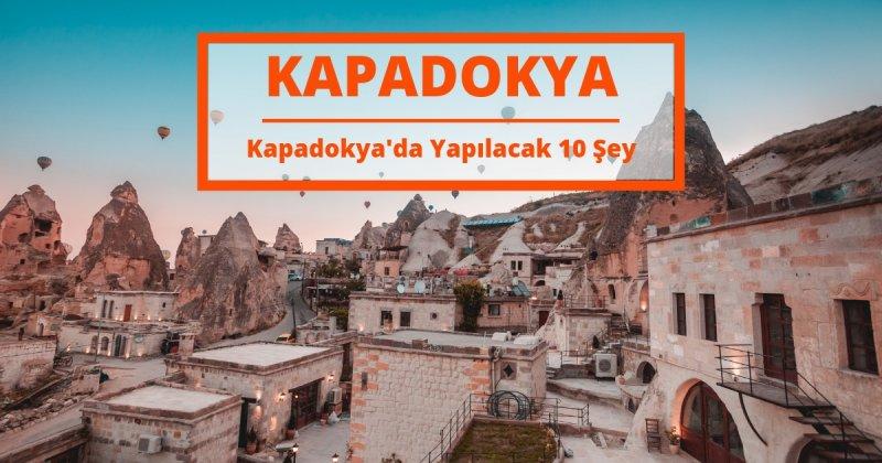 Kapadokya'da Yapılacak 10 Şey