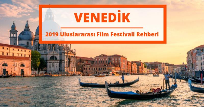Venedik Uluslararası Film Festivali'nden En İyi Şekilde Yararlanın