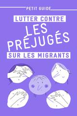 Petit guide - Lutter contre les préjugés sur les migrants - 25 exemplaires
