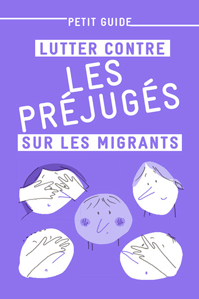 Petit guide - Lutter contre les préjugés sur les migrants - 50 exemplaires
