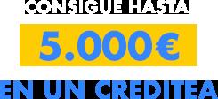 CONSIGUE HASTA 5.000€ EN UN CREDITEA