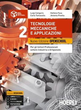 Tecnologie meccaniche e applicazioni. Nuova Edizione Openschool. Volume 2