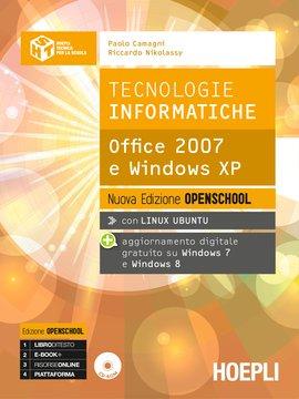 Tecnologie informatiche. Office 2007 e Windows XP. Nuova Edizione Openschool