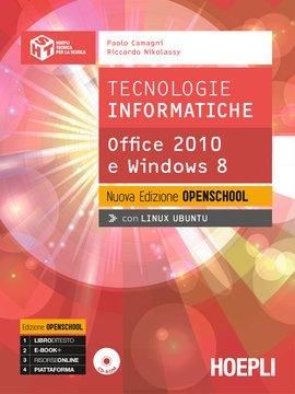Tecnologie informatiche. Office 2010 e Windows 8. Nuova Edizione Openschool