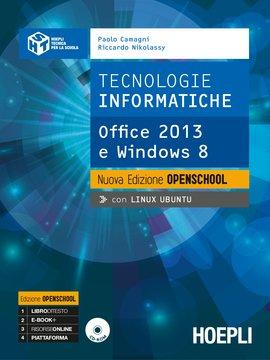 Tecnologie informatiche. Office 2013 Windows 8. Nuova Edizione Openschool