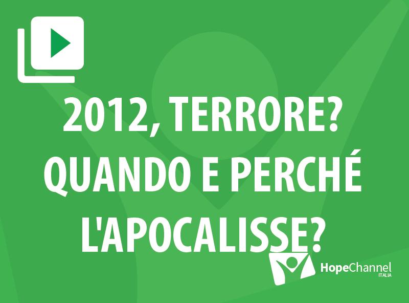2012, terrore? Quando e perché l'Apocalisse?