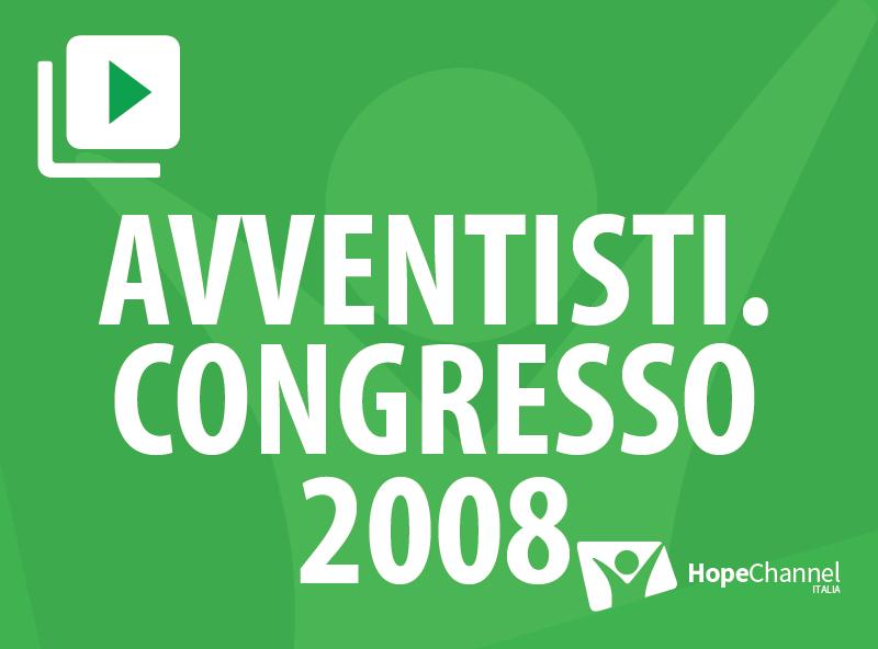 Avventisti. Congresso 2008