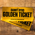 Danny Byrd – Golden Ticket