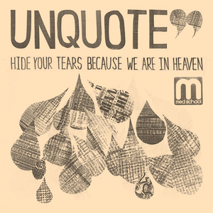 Unquote - Hide Your Tears Because We Are In Heaven