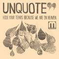 Unquote – Hide Your Tears Because We Are In Heaven