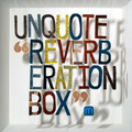 Unquote – Reverberation Box