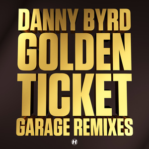 Danny Byrd - Golden Ticket - Garage Remixes