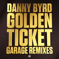 Danny Byrd – Golden Ticket - Garage Remixes