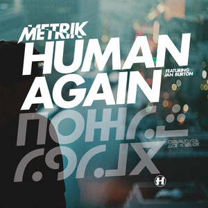 Metrik - Human Again (feat. Jan Burton)
