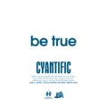 Cyantific – Be True
