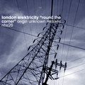 London Elektricity – Round the Corner (Origin Unknown Remixes)