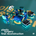 Various Artists – Plastic Surgery: Final Reconstruction