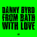 Danny Byrd – From Bath With Love