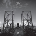 S.P.Y – What The Future Holds
