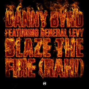 Danny Byrd - Blaze The Fire (Rah!)(feat. General Levy)
