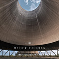 Other Echoes  – Other Echoes