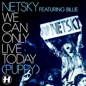 Netsky - We Can Only Live Today (Puppy)[Feat. Billie]