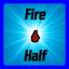 Tech: Half the Fire
