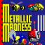 Metallic Madness annihilation