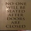 No One Will Be Seated After The Doors Are Closed
